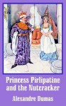 Princess Pirlipatine and the Nutcracker - Alexandre Dumas