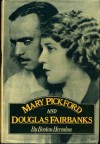 Mary Pickford and Douglas Fairbanks: The most popular couple the world has ever known - Booton Herndon