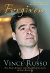 Forgiven: One Man's Journey from Self-Glorification to Sanctification - Vince Russo, Ed Ferrara