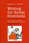 Writing for Social Scientists: How to Start and Finish Your Thesis, Book, or Article - Howard S. Becker, Pamela Richards