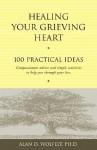 Healing Your Grieving Heart: 100 Practical Ideas - Alan D. Wolfelt