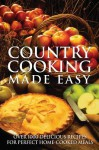 Country Cooking Made Easy: Over 1000 Delicious Recipes for Perfect Home-Cooked Meals - Firefly Books