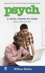 Psych: A Fatal Frame of Mind: A Fatal Frame of Mind - William Rabkin