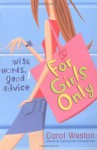 For Girls Only: Wise Words, Good Advice - Carol Weston