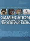 Gamification: Using Gaming Technology for Achieving Goals: Using Gaming Technology for Achieving Goals - Therese Shea
