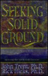 Seeking Solid Ground: Anchoring Your Life in Godly Character - John T. Trent, Rick Hicks
