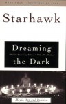 Dreaming the Dark: Magic, Sex, and Politics - Starhawk