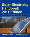 Solar Electricity Handbook 2011: A Simple Practical Guide to Solar Energy - Designing and Installing Photovoltaic Solar Electric Systems - Michael Boxwell