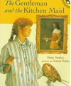 The Gentleman and the Kitchen Maid - Diane Stanley, Dennis Nolan