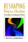 Reshaping Religious Education - Maria Harris, Gabriel Moran