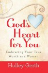 God's Heart for You - Holley Gerth