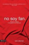 No Soy Fan: Como Seguir a Jesus Sin Reservas - Kyle Idleman