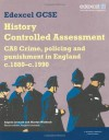 Edexcel GCSE History: CA8 Crime, Policing and Punishment in England C.1880--c.1990 Controlled Assessment Student Book (Edexcel GCSE Modern World History) - Angela Leonard, Martyn Whittock