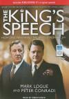 The King's Speech: How One Man Saved the British Monarchy - Mark Logue, Peter Conradi, Simon Vance