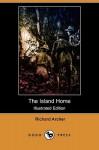 The Island Home (Illustrated Edition) (Dodo Press) - Richard Archer