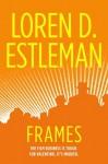 Frames - Loren D. Estleman