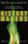 History Makers: Your Prayers Have the Power to Heal the Past and Shape the Future - Dutch Sheets, William Ford, Will Ford