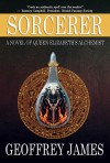 Sorcerer: A Novel of Queen Elizabeth's Alchemist - Geoffrey James