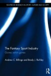 The Fantasy Sport Industry: Games Within Games - Andrew C. Billings, Brody J Ruihley