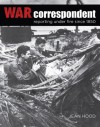 War Correspondent: Reporting Under Fire Since 1850 - Jean Hood