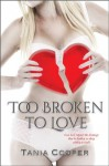 Too Broken To Love (The Broken series) - Tania Cooper, Monique Happy