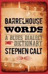 Barrelhouse Words: A Blues Dialect Dictionary - Stephen Calt