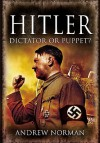 Hitler: Dictator or Puppet? - Andrew Norman