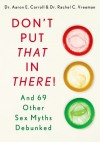 Don't Put That in There!: And 69 Other Sex Myths Debunked - Aaron E. Carroll, Rachel C. Vreeman