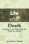 Life After Death: Learning to Live Again After the Death of a Spouse - Velecia A. Hinton