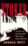 Stoker: The Story of an Australian Soldier Who Survived Auschwitz-Birkenau - Donald Watt