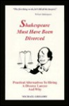 Shakespeare Must Have Been Divorced: Practical Alternatives to Hiring a Divorce Lawyer and Why - Michael Gregory