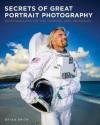 Secrets of Great Portrait Photography: Photographs of the Famous and Infamous - Brian Smith