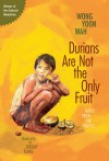 Durians Are Not the Only Fruit - Wong Yoon Wah, Jeremy Tiang
