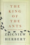 The King Of The Ants: Mythological Essays - Zbigniew Herbert