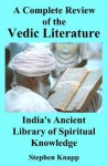 A Complete Review of the Vedic Literature: India's Ancient Library of Spiritual Knowledge - Stephen Knapp