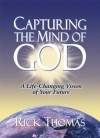 Capturing the Mind of God: A Life-Changing Vision of Your Future - Rick Thomas