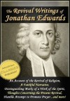 The Revival Writings of Jonathan Edwards: Account of the Revival of Religion, A Faithful Narrative, Distinguishing Marks of a Work of the Spirit of God, Thoughts Concerning the Present Revival - Jonathan Edwards