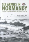 Six Armies in Normandy: From D-Day to the Liberation of Paris, June 6th-August 25th, 1944 - John Keegan, Fred Williams