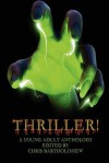 Thriller! (a Young Adult Anthology) - Chris Bartholomew, F.J.R. Titchenell, Brianna Stoddard, Jason D. Brawn, Mike Koch, James Babb, Ken Staley, Daryl Sedore, David Perlmutter, Mark Souza, Lorraine Horrell, Tammi Pratt, Gay Degani, Jason Barney, Jessy Marie Roberts, Jessica A. Weiss, Stephanie L. Morrell, Bra