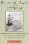 Breaking Away from the Textbook: Creative Ways to Teach World History, Vol. 3 - Ron H. Pahl