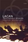 Lacan: Topologically Speaking - Dragan Milovanovic