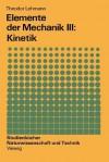 Elemente Der Mechanik III: Kinetik - Theodor Lehmann