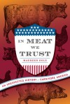 In Meat We Trust: An Unexpected History of Carnivore America - Maureen Ogle