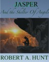 Jasper and the Shelter of Angels - Robert A. Hunt