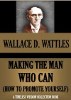 Making the Man Who Can (or How to Promote Yourself) (Timeless Wisdom Collection) - Wallace D. Wattles