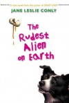 The Rudest Alien on Earth - Jane Leslie Conly