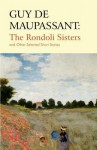 Guy de Maupassant: The Rondoli Sisters and Other Selected Short Stories - Guy de Maupassant, Michael Jones