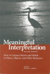 Meaningful Interpretation: How to Connect Hearts and Minds to Places, Objects, and Other Resources - David L. Larsen