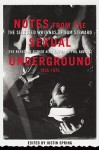 Notes from the Sexual Underground, 1935-1975: The Selected Writings of Sam Steward (The Renegade Author Also Known as Phil Andros) - Sam Steward, Justin Spring