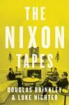 The Nixon Tapes - Douglas Brinkley, Luke Nichter